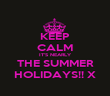KEEP CALM IT'S NEARLY THE SUMMER HOLIDAYS!! X - Personalised Poster large
