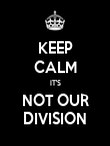 KEEP CALM IT'S NOT OUR DIVISION - Personalised Poster large