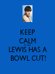 KEEP CALM it's okay LEWIS HAS A  BOWL CUT! - Personalised Poster large