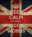 KEEP CALM IT'S ONLY 10000 WORDS - Personalised Poster large