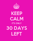 KEEP CALM IT'S ONLY 30 DAYS LEFT - Personalised Poster large