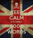 KEEP CALM IT'S ONLY 9000 WORDS - Personalised Poster large