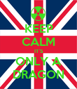 KEEP CALM IT'S ONLY A DRAGON - Personalised Poster large