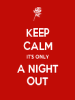 KEEP CALM IT'S ONLY A NIGHT OUT - Personalised Poster large