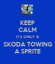 KEEP CALM IT'S ONLY A SKODA TOWING A SPRITE - Personalised Poster large