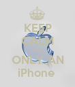 KEEP CALM IT'S ONLY AN iPhone  - Personalised Poster large