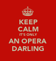 KEEP CALM IT'S ONLY AN OPERA DARLING - Personalised Poster large