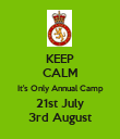 KEEP CALM It's Only Annual Camp 21st July 3rd August - Personalised Poster large