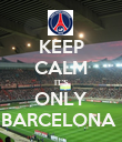 KEEP CALM IT'S ONLY BARCELONA  - Personalised Poster large