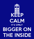 KEEP CALM IT'S ONLY BIGGER ON THE INSIDE - Personalised Poster large