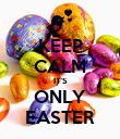 KEEP CALM IT'S ONLY EASTER - Personalised Poster large