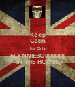 Keep Calm It's Only FLYNNIEBOIIIIIIIIIIIIIII IN THE HOUSE - Personalised Poster large