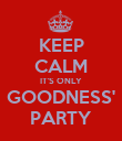 KEEP CALM IT'S ONLY GOODNESS' PARTY - Personalised Poster large