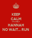 KEEP CALM IT'S ONLY HANNAH NO WAIT... RUN  - Personalised Poster large