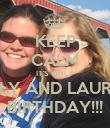 KEEP CALM IT'S ONLY HOLLY AND LAUREN'S BIRTHDAY!!! - Personalised Poster large
