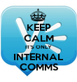 KEEP CALM IT'S ONLY INTERNAL COMMS - Personalised Poster large
