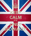 KEEP CALM IT'S ONLY JEDWARD! - Personalised Poster large