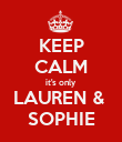 KEEP CALM it's only LAUREN &  SOPHIE - Personalised Poster large