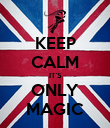 KEEP CALM IT'S ONLY MAGIC - Personalised Poster large