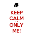 KEEP CALM IT'S ONLY ME! - Personalised Poster large