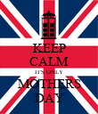 KEEP CALM IT'S ONLY MOTHERS DAY - Personalised Poster large