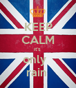 KEEP CALM it's  only   rain  - Personalised Poster large
