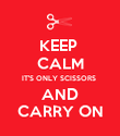 KEEP  CALM IT'S ONLY SCISSORS  AND CARRY ON - Personalised Poster large