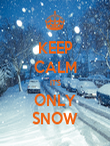 KEEP CALM IT'S ONLY SNOW - Personalised Poster large