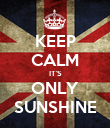 KEEP CALM IT'S ONLY SUNSHINE - Personalised Poster large