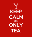 KEEP CALM IT'S ONLY TEA - Personalised Poster large