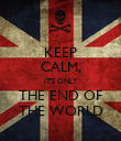 KEEP CALM, IT'S ONLY THE END OF THE WORLD - Personalised Poster large