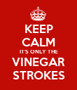 KEEP CALM IT'S ONLY THE VINEGAR STROKES - Personalised Poster large