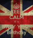 KEEP CALM IT´S ONLY YOUR Birthday - Personalised Poster large