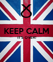 KEEP CALM IT'S OVER!   - Personalised Poster small