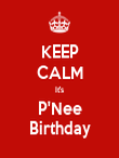 KEEP CALM It's P'Nee Birthday - Personalised Poster large