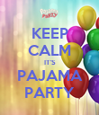 KEEP CALM IT'S PAJAMA PARTY - Personalised Poster large