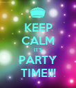 KEEP CALM IT'S PARTY TIME!!! - Personalised Poster large