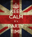 KEEP CALM It´s PARTY TIME - Personalised Poster large