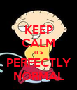 KEEP CALM IT'S PERFECTLY NORMAL - Personalised Poster large