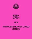 KEEP CALM IT'S PRINCESSHONEYCHILD JONES! - Personalised Poster large