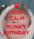 KEEP CALM IT'S RONA'S  BIRTHDAY  - Personalised Poster small