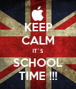 KEEP CALM IT`S SCHOOL TIME !!! - Personalised Poster large