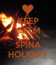 KEEP CALM IT'S SPINA HOLIDAY - Personalised Poster large