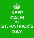 KEEP CALM IT'S ST. PATRICK'S DAY - Personalised Poster large