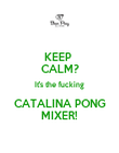 KEEP  CALM? It's the fucking CATALINA PONG MIXER! - Personalised Poster large