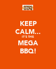 KEEP CALM... IT'S THE MEGA BBQ! - Personalised Poster large