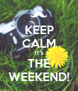 KEEP CALM IT'S THE WEEKEND! - Personalised Poster large