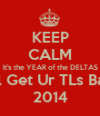KEEP CALM It's the YEAR of the DELTAS You'll Get Ur TLs Back in 2014 - Personalised Poster large