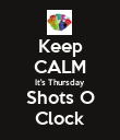 Keep CALM It's Thursday Shots O Clock - Personalised Poster large