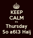 KEEP CALM It's Thursday So a6l3 Haij - Personalised Poster large